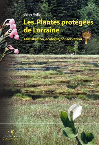 Les Plantes protégées de Lorraine : Distribution, écologie, conservation
