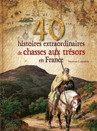 40 HISTOIRES EXTRA. DE CHASSES AU TRESOR EN FRANCE