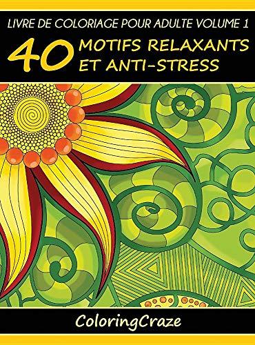 Livre de Coloriage Pour Adulte Volume 1: 40 Motifs Relaxants Et Anti-Stress par Coloringcraze