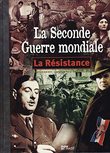 La seconde guerre mondiale: La résistance. Témoignages- Dossiers- Chronologie. par Collectif