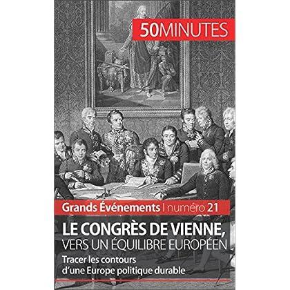 Le congrès de Vienne, vers un équilibre européen: Tracer les contours d'une Europe politique durable (Grands Événements t. 21)
