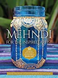 Mehndi for the Inspired Artist: 50 contemporary patterns & projects inspired by traditional henna art