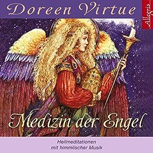Medizin der Engel: Heilmeditationen mit himmlischer Musik