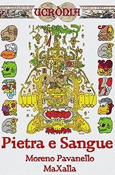 Pietra e sangue (Ucrònia Vol. 3) di [Pavanello, Moreno, MaXalla]