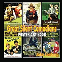 "Great Silent Comedians Poster Art Book: Featuring Charlie Chaplin, Buster Keaton, Harry Langdon, Laurel And Hardy, Harold Lloyd, Mabel Normand, Roscoe ""Fatty"" Arbuckle And Charley Chase"
