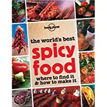 The World's Best Spicy Food: Where to Find it & How to Make it (Lonely Planet Food & Drink) by Lonely Planet (14-Mar-2014) Paperback