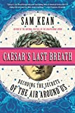 #6: Caesar's Last Breath: And Other True Tales of History, Science, and the Sextillions of Molecules in the Air Around Us