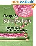 Die große Strickschule: Von Anschlag...