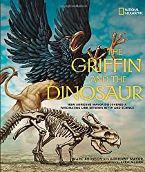 The Griffin and the Dinosaur: How Adrienne Mayor Discovered a Fascinating Link Between Myth and Science by Marc Aronson (2014-04-08)