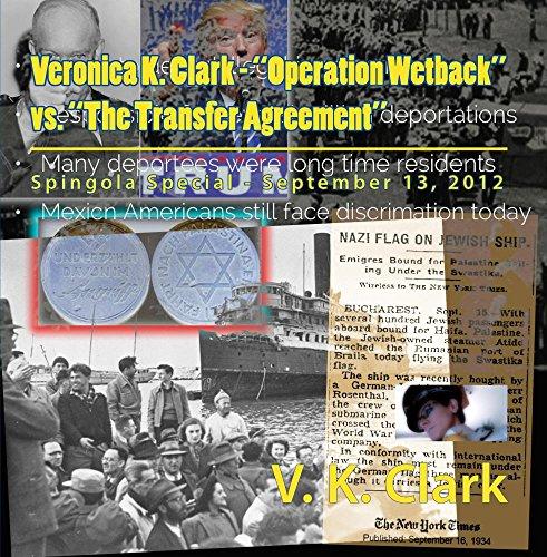 "Veronica K. Clark - ""Operation Wetback"" vs. ""The Transfer Agreement"""