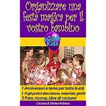 Organizzare una festa magica per il vostro bambino: Create la magia per il vostro bambino! (Kids Experience Vol. 1)