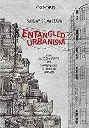 Entangled Urbanism: Slum, Gated Community, and Shopping Mall in Delhi and Gurgaon