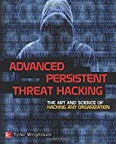 Advanced Persistent Threat Hacking: The Art and Science of Hacking Any Organization by Tyler Wrightson (2014-12-19)