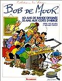 Bob de Moor. 40 ans de bandes dessinées, 35 ans aux côtés d'Hergé