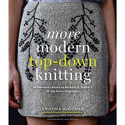 More Modern Top-Down Knitting: 24 Garments Based on Barbara G. Walker's 12 Top-Down Templates por Kristina McGowan