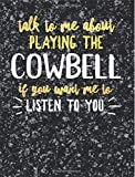 Funny Cowbell Notebook Journal - Talk to Me About Playing the Cowbell - 7.44x9.69 Composition Book College Ruled: Cute Gift for Cowbell Players ... Music Students Instrument Band Class Notepad