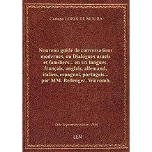 Nouveau guide de conversations modernes, ou Dialogues usuels et familiers... en six langues, françai