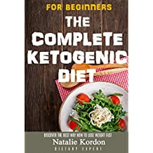 The Complete Ketogenic Diet for Beginners: The Step by Step Guide to Total Health (English Edition)