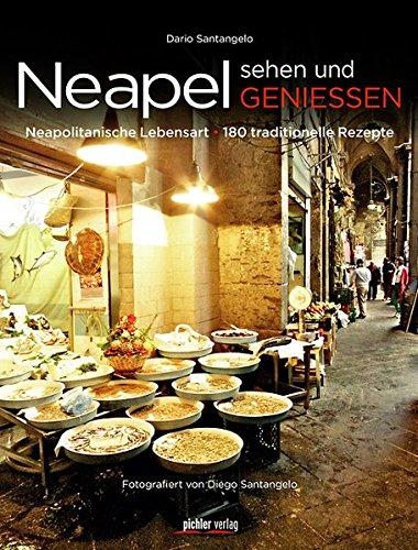 Neapel sehen und genießen: Die neapolitanische Lebensart - 180 traditionelle Rezepte