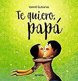 Te quiero, papá (Primeros Lectores (1-5 Años) - Álbum Ilustrado)