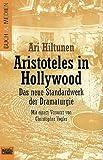 Aristoteles in Hollywood. Das neue Standardwerk der Dramaturgie - Ari Hiltunen