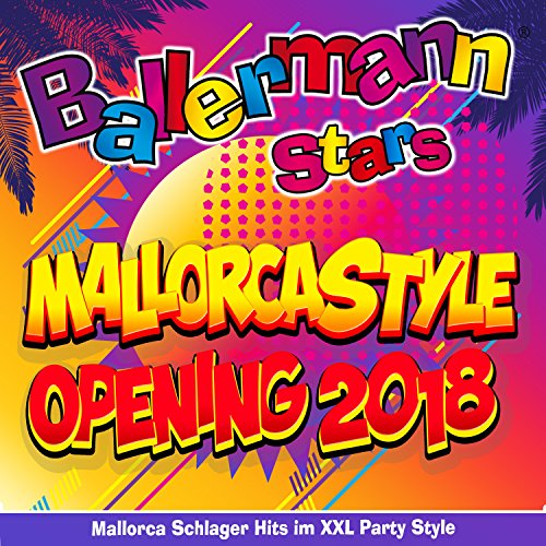 Ballermann Stars - Mallorcastyle Opening 2018 - Mallorca Schlager Hits im XXL Party Style [Explicit]
