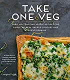 Take One Veg: Over 100 tempting veggie recipes for simple suppers, packed lunches and weekend cooking