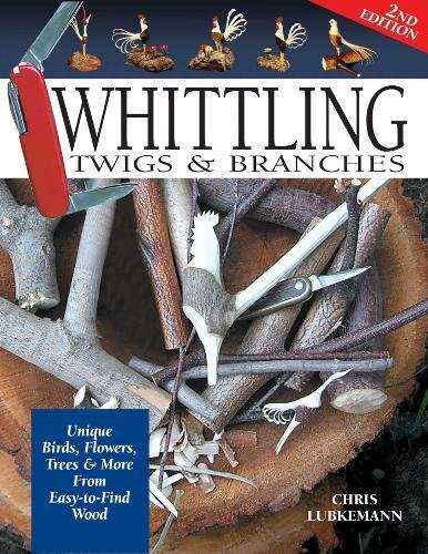 Whittling Twigs & Branches - 2nd Edn: Unique Birds, Flowers, Trees and More from Easy-to-Find Wood
