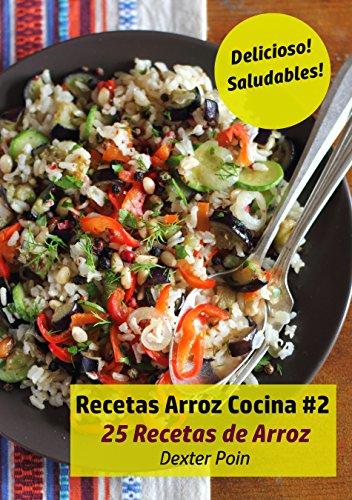 Recetas Arroz Cocina #2: 25 Recetas de Arroz - Delicioso! - Saludables! por Dexter Poin