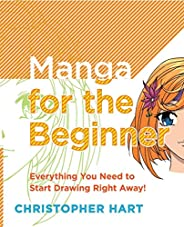 Manga for the Beginner: Everything you Need to Start Drawing Right Away!: Everything You Need to Know to Get S