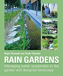 Rain Gardens: Managing Water Sustainably in the Garden and Designed Landscape: Sustainable Rainwater Management for the Garden and Designed Landscape by Nigel Dunnett (15-May-2007) Hardcover