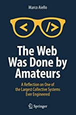The Web Was Done by Amateurs: A Reflection on One of the Largest Collective Systems Ever Engineered