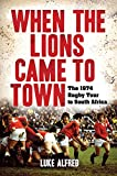 When the Lions Came to Town: The 1974 rugby tour to South Africa