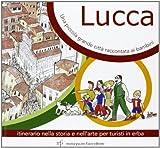 Lucca, una piccola grande città raccontata ai bambini. Itinerario nella storia e nell'arte per turisti in Erba