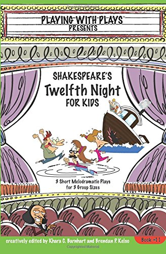 Shakespeare's Twelfth Night for Kids: 3 Short Melodramatic Plays for 3 Group Sizes: Volume 11 (Playing with Plays)
