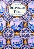Delftware Tiles (Shire Album) by Hans van Lemmen (2005-02-01)