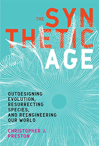 The Synthetic Age: Outdesigning Evolution, Resurrecting Species, and Reengineering Our World (The MIT Press) (English Edition)