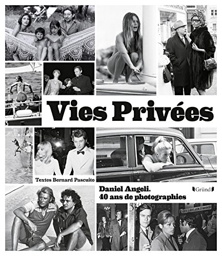 Vies prives - Daniel Angeli, 40 ans de photographie