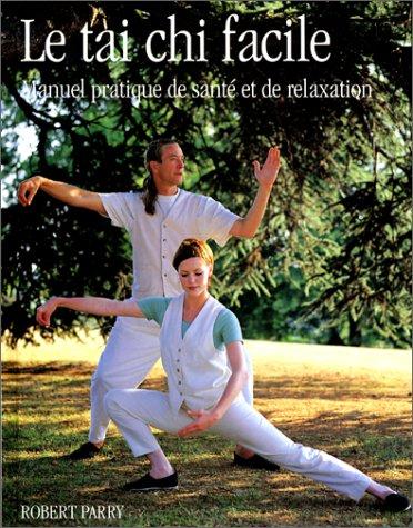 Le tai chi facile : Manuel pratique de santé et de relaxation par Robert Parry