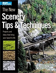 The New Scenery Tips & Techniques: Projects and Ideas That Bring Your Layout to Life (Model Railroader)