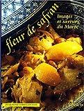 FLEUR DE SAFRAN. Images et saveurs du Maroc