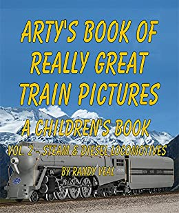 Arty's Book Of Really Great Train Pictures: A Children S Book Vol. 2 Steam & Diesel Locomotives por Randy Veal epub