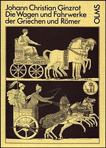 rke der Griechen und Römer und anderer alten Völker: Nebst der Bespannung, Zäumung und Verzierung ihrer Zug-, Reit- und Last-Thiere (Olms Presse) ()