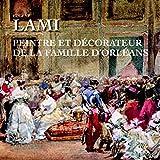 Eugène Lami - Peintre et décorateur de la famille d'Orléans