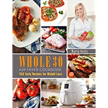 Air Fryer Cookbook: 250 Tasty Recipes for 30 Days Whole Food Challenge (English Edition)