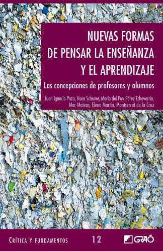 Nuevas Formas De Pensar La Ensenanza y El Aprendizaje por Juan Ignacio Pozo