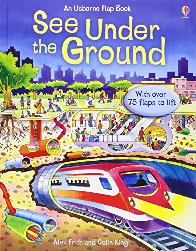 See Inside: See Under the Ground: With over 75 flaps to lift por Alex Frith