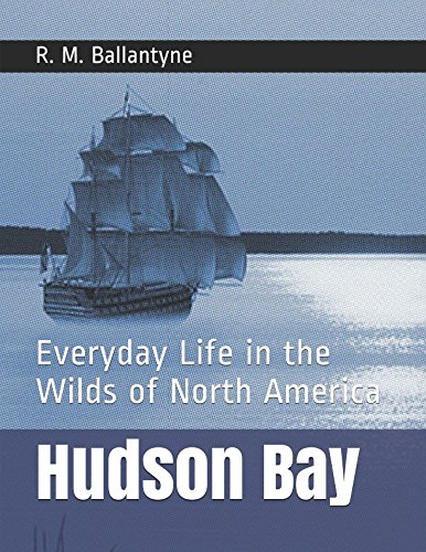 Hudson Bay: Everyday Life in the Wilds of North America