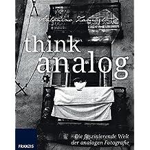 Think Analog: Die faszinierende Welt der analogen Fotografie. Fotografie al dente.