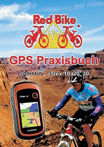 Preisvergleich Produktbild GPS Praxisbuch Garmin eTrex 10, 20, 30: Praxis- und modellbezogen für einen schnellen Einstieg (GPS Praxisbuch-Reihe von Red Bike)